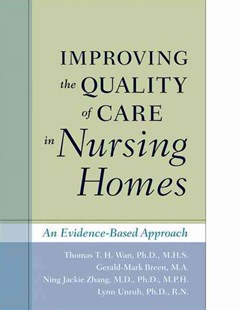 Improving the Quality of Care in Nursing Homes by Thomas T. H. Wan, Gerald Mark Breen, Ning Jackie Zhang, Lynn Unruh, Gerald-Mark Breen (9780801897184) - HardCover - Reference Law