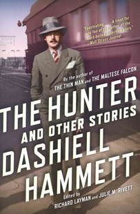 The Hunter and Other Stories by Dashiell Hammett, Richard Layman, Julie M. Rivett (9780802121592) - PaperBack - Crime Anthologies