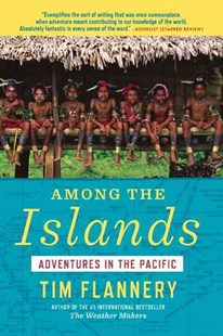 Among the Islands by Tim Flannery (9780802121820) - PaperBack - History Australian