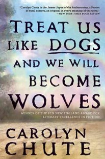 Treat Us Like Dogs and We Will Become Wolves by Carolyn Chute (9780802124180) - PaperBack - Modern & Contemporary Fiction General Fiction