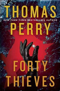 Forty Thieves by Thomas Perry (9780802124524) - HardCover - Crime Mystery & Thriller
