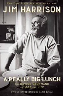 A Really Big Lunch by Jim Harrison, Mario Batali (9780802126467) - HardCover - Cooking Cooking Reference