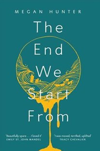 The End We Start from by Megan Hunter (9780802126894) - HardCover - Dystopian