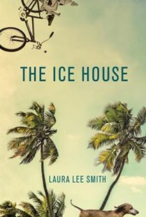 The Ice House by Laura Lee Smith (9780802127082) - HardCover - Modern & Contemporary Fiction Literature