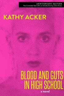 Blood and Guts in High School by Kathy Acker, Chris Kraus (9780802127624) - PaperBack - Modern & Contemporary Fiction LBGTQI Fiction