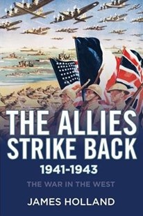 The Allies Strike Back, 1941-1943 by James Holland (9780802128577) - PaperBack - History European