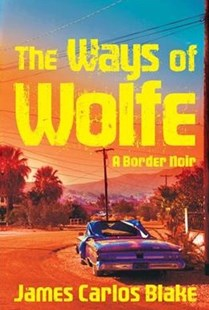 The Ways of Wolfe by James Carlos Blake (9780802128713) - PaperBack - Crime Mystery & Thriller