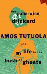 Palm-Wine Drinkard and My Life in the Bush of Ghosts by Amos Tutuola (9780802133632) - PaperBack - Modern & Contemporary Fiction General Fiction