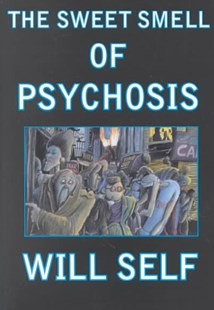 Sweet Smell of Pyschosis by Will Self, Martin Rowson (9780802136473) - PaperBack - Modern & Contemporary Fiction General Fiction