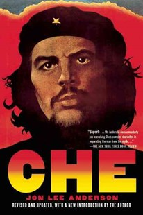 Che Guevara by Jon Lee Anderson (9780802144119) - PaperBack - Biographies Political