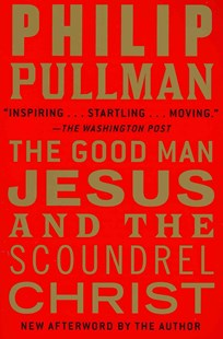 The Good Man Jesus and the Scoundrel Christ by Philip Pullman (9780802145390) - PaperBack - Historical fiction