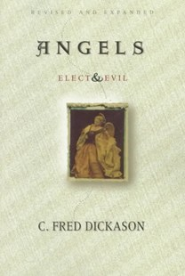 Angels: Elect and Evil by C.Fred Dickason (9780802407344) - PaperBack - Health & Wellbeing Mindfulness