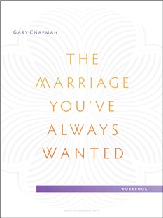 The Marriage You've Always Wanted Small Group Experience Workbook by Gary Chapman (9780802411099) - PaperBack - Religion & Spirituality Christianity