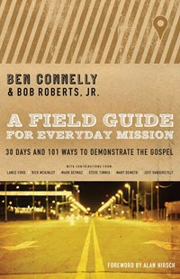 Field Guide for Everyday Mission by Ben Connelly, Bob RobertsJr., Alan Hirsch (9780802412003) - PaperBack - Religion & Spirituality Christianity