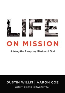 Life on Mission by Dustin Willis, Aaron Coe, David Platt (9780802412218) - PaperBack - Religion & Spirituality Christianity