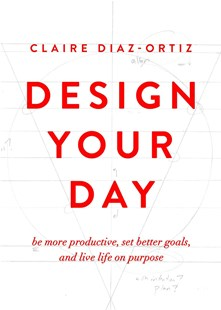 Design Your Day by Claire Diaz-Ortiz (9780802412942) - PaperBack - Business & Finance Management & Leadership