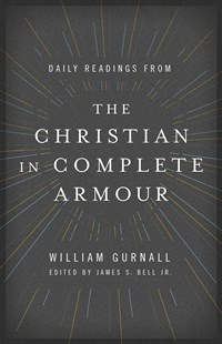 Daily Readings from the Christian in Complete Armour by WILLIAM GURNALL, James S. Bell, Jr. (9780802413369) - PaperBack - Religion & Spirituality Christianity