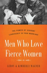 Men Who Love Fierce Women by LEROY WAGNER, Kimberly Wagner (9780802414656) - PaperBack - Family & Relationships Relationships