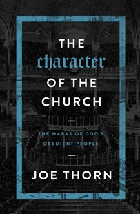 The Character of the Church by JOE THORN (9780802414717) - PaperBack - Religion & Spirituality Christianity