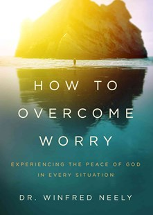 How to Overcome Worry by Winfred Neely (9780802415042) - PaperBack - Religion & Spirituality Christianity