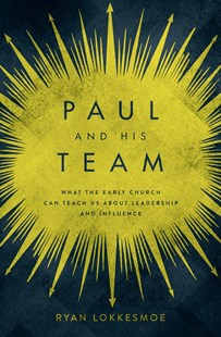 Paul and His Team by Ryan Lokkesmoe, Heather Zempel (9780802415646) - PaperBack - Business & Finance Management & Leadership