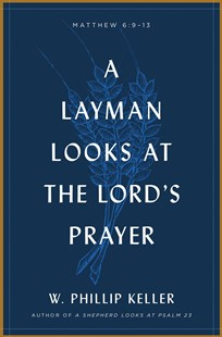 A Layman Looks Lord's Prayer by W. Phillip Keller (9780802415660) - PaperBack - Religion & Spirituality Christianity