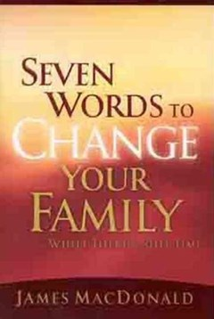 Seven Words to Change Your Family While There