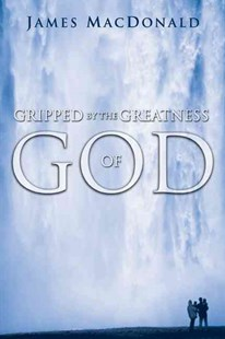 Gripped by the Greatness of God by James MacDonald, James MacDonald (9780802447784) - PaperBack - Religion & Spirituality Christianity