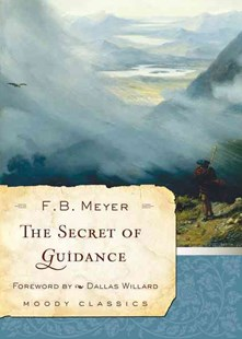 Secret of Guidance by Frederick Brotherton Meyer, Dallas Willard (9780802454546) - PaperBack - Religion & Spirituality Christianity