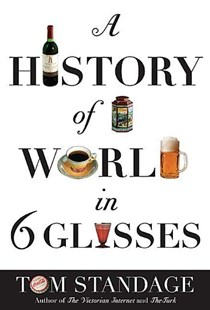 A History of the World in 6 Glasses by Tom Standage (9780802715524) - PaperBack - Cooking Alcohol & Drinks