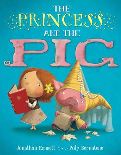 The Princess and the Pig by Jonathan Emmett, Poly Bernatene, David H. Dunn (9780802723345) - HardCover - Children's Fiction Intermediate (5-7)