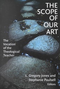 The Scope of Our Art by L. Gregory Jones, Stephanie Paulsell (9780802849588) - PaperBack - Religion & Spirituality Christianity