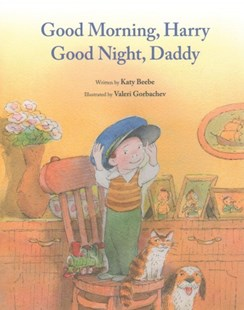 Good Morning, Harry, Good Night, Daddy by Katy Beebe, Valeri Gorbachev (9780802854506) - HardCover - Children's Fiction