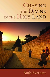 Chasing the Divine in the Holy Land by Ruth Everhart (9780802869074) - PaperBack - Biographies General Biographies
