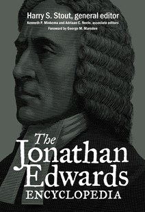 The Jonathan Edwards Encyclopedia by Harry S. (EDT) Stout, Kenneth P. Minkema, Adriaan C. Neele (9780802869524) - HardCover - Reference