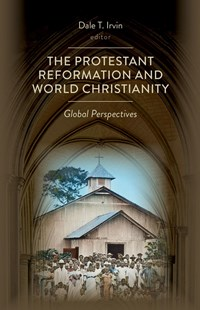 The Protestant Reformation and World Christianity by Dale T. (EDT) Irvin (9780802873040) - PaperBack - Religion & Spirituality Christianity