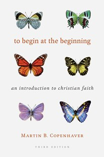 To Begin at the Beginning by Martin B. Copenhaver (9780802874160) - PaperBack - Religion & Spirituality Christianity