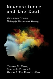 Neuroscience and the Soul by Thomas M. Crisp, Steven Porter, Gregg A. Ten Elshof (9780802874504) - PaperBack - Health & Wellbeing Mindfulness