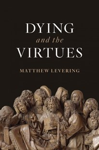 Dying and the Virtues by Matthew Levering (9780802875488) - HardCover - Religion & Spirituality Christianity