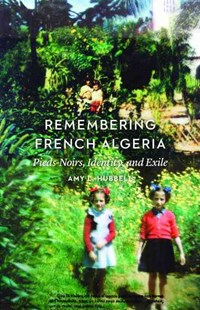 Remembering French Algeria by Amy L. Hubbell (9780803264908) - HardCover - Reference