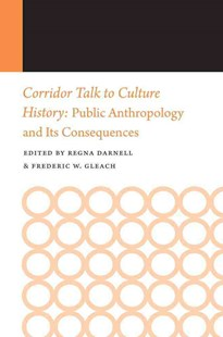 Corridor Talk to Culture History by Regna Darnell, Frederic W. Gleach (9780803269651) - PaperBack - History