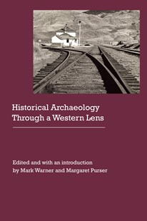 Historical Archaeology Through a Western Lens by Carrie Smith, Kelli Casias, Kalie Crews, Kelli Casias (9780803277281) - HardCover - Social Sciences Sociology