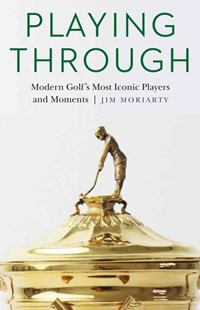 Playing Through by Jim Moriarty (9780803278653) - HardCover - Sport & Leisure Golf