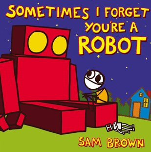 Sometimes I Forget You're a Robot - Children's Fiction Intermediate (5-7)