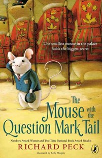 The Mouse with the Question Mark Tail by Richard Peck, Kelly Murphy (9780803738386) - HardCover - Children's Fiction Older Readers (8-10)