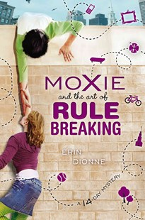 Moxie and the Art of Rule Breaking by Erin Dionne (9780803738713) - HardCover - Children's Fiction Older Readers (8-10)