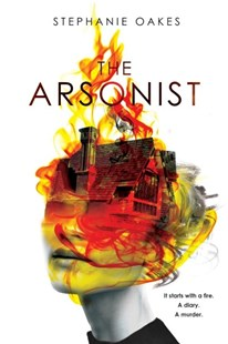 The Arsonist by Stephanie Oakes (9780803740716) - HardCover - Children's Fiction Teenage (11-13)