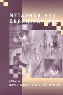 Metaphor and Organizations by David Grant, Clifford Oswick (9780803976306) - PaperBack - Business & Finance Business Communication