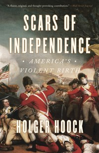 Scars Of Independence: America's Violent Birth by Holger Hoock (9780804137300) - PaperBack - History Latin America