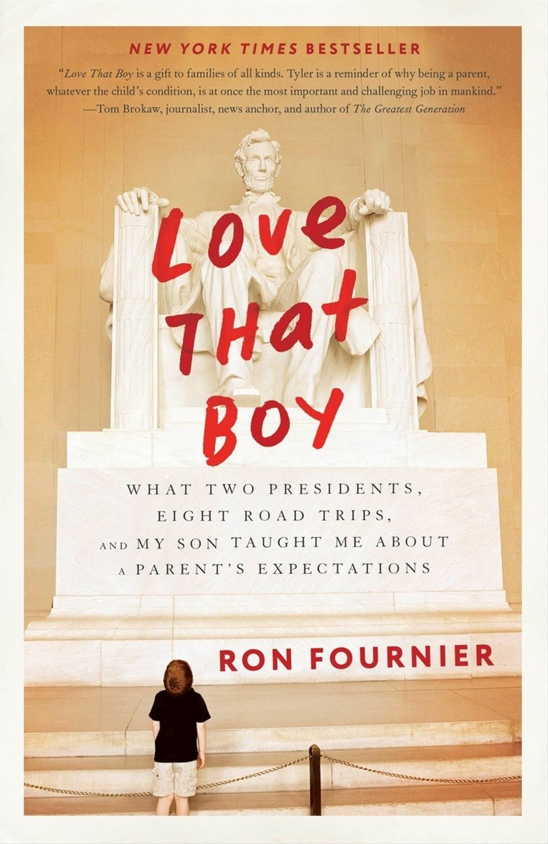 Love That Boy: What Two Presidents, Eight Road Trips, And My Son Taught Me About A Parent's Expecta